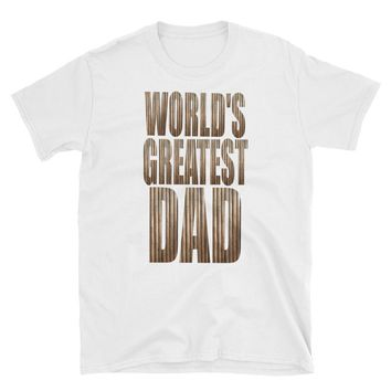 Short-Sleeve Unisex T-Shirt , World's Greatest DAD t-shirt