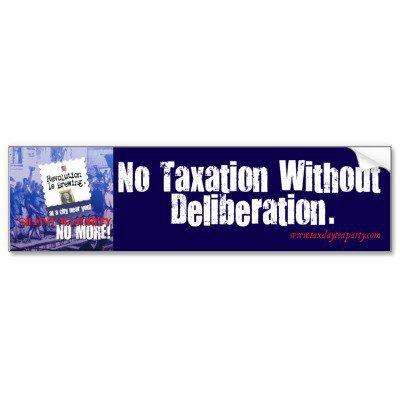 No Taxation without Deliberation Bumper Stickers from Zazzle.com