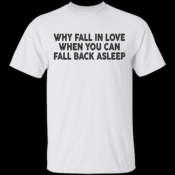 Why Fall In Live When You Can Fall Back Asleep T-Shirt