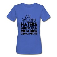 haters gonna hate, potatoes gonna potate Women's T-Shirts