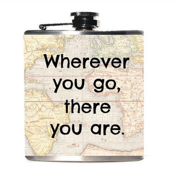 Wherever You Go There You Are / Best Friend GIft / Bachelorette Party Gift / Whiskey Hip Flask / Birthday Gift