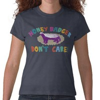 Honey Badger Don't Care T Shirt from Zazzle.com