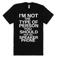 I'm Not The Type Of Person You Should Put On Speaker