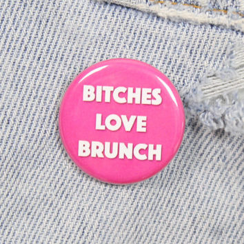 Bitches Love Brunch 1.25 Inch Pin Back Button Badge