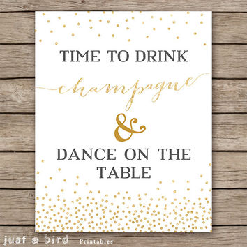 Time to drink champagne and dance on the table DIGITAL New Years party sign, champagne print, gold glitter confetti sign, bachelorette party