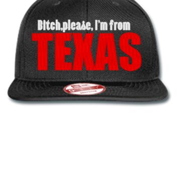 BITCH PLEASE IAM FROM TEXAS - New Era Flat Bill Snapback Cap