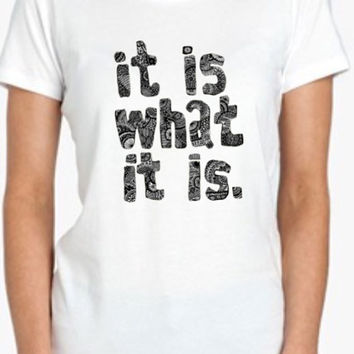 It is what it is Shirt Drawing Tshirt Screenprinted Apparel Brandy Melville Inspired Design Clothing Unisex Adults Women Tees