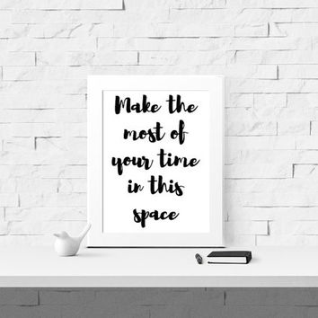 Make The Most Of Your Time In This Space Digital Print - Quote Printable - Instant Download - College Dorm Art - Home Decor - Living Space