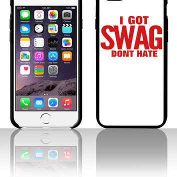 I GOT SWAG DON'T HATE 5 5s 6 6plus phone cases