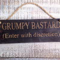 grumpy bastard enter with discretion. funny gift. rustic sign. office gift. office decor. funny wooden sign.