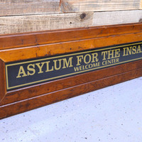 Asylum For The Insane Sign, Insane Asylum Sign, Curiosities And Oddities