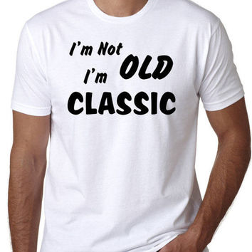 Funny T-Shirt - I'm not Old I'm Classic, Humorous Quotes, Retirement Gift
