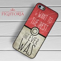 pokeball I Want To Be The Very Best Like No One Ever Was-yah for iPhone 4/4S/5/5S/5C/6/ 6+,samsung S3/S4/S5,S6 Regular,S6 edge,samsung note 3/4