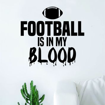 Football Is In My Blood V2 Quote Decal Sticker Wall Vinyl Art Home Decor Inspirational Sports Teen
