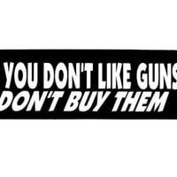 Motorcycle Helmet Sticker - If You Don't Like Guns Don't Buy Them