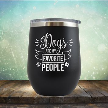 Dogs are my Favorite People - Stemless Wine Cup