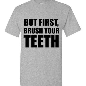 But First, Brush Your Teeth Dental T-Shirt