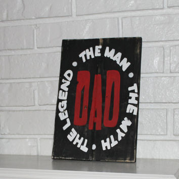 Father's Day Dad The Man The Myth The Legend Rustic Handmade Hand Painted Wood Sign