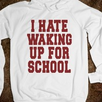 I HATE WAKING UP FOR SCHOOL