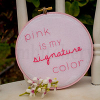 """Steel Magnolias Quote """"Pink Is My Signature Color"""" Shelby Julia Roberts Movie Quote Hand Stitched Embroidery Hoop 6 Inch Handmade*Gift Idea"""