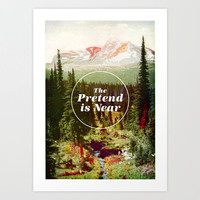 The Pretend Is Near. Art Print by Nick Nelson | Society6