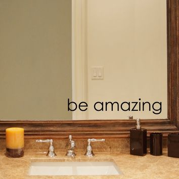Be Amazing Decal - Bathroom decal - Mirror decal