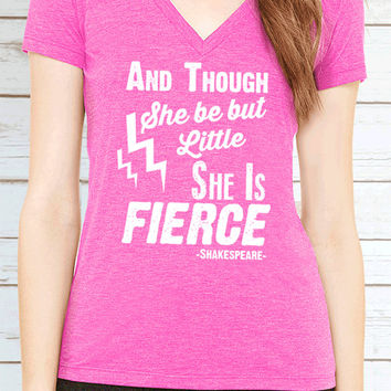 And Though She Be But Little She is Fierce Womens V Neck T Shirt. Fitness Motivation Shirt.