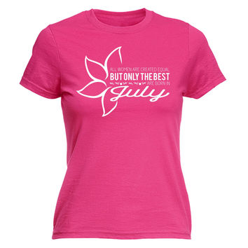 123t USA Women's All Women Are Created Equal Best Born In July Funny T-Shirt