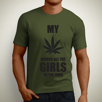 "Brand New: ""My weed brings all the girls to the yard"" 2013 design men's Funny t-shirts S-3XL."