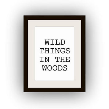 wild things in the woods, Printable Wall Art, black and white, travel quotes print, camping decal, gift for men, boyfriend, vertical large