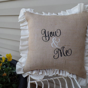 "Embroidered Burlap Pillow ""You and Me""  15 x 15, wedding pillow, pillow with saying, decorative pillow, shower gift, wedding gift"