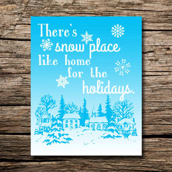 There's snow place like home for the holidays! - printable poster- wall art