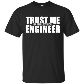 Trust me I am a Electrical Engineer Novelty T Shirt