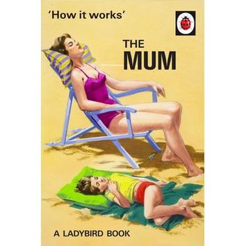 How It Works: The Mum - Ladybird Books for Grown-Ups - Oliver Bonas