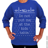 Do Not Put Me At The Kids Table - Christmas and Thanksgiving Sweater - Blue Unisex Crew Neck