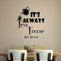 Wall Decal Quote Alice In Wonderland Wall Decals Quotes It's Always Tea Time Mad Hatter Sayings Dining Room Kitchen Tea Lover Decor Q278
