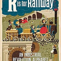 R Is for Railway: An Industrial Revolution Alphabet (Babylit) Board book – August 16, 2016