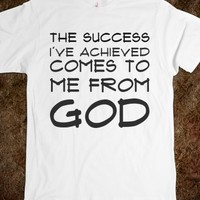 THE SUCCESS I'VE ACHIEVED COMES TO ME FROM GOD