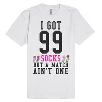 I Got 99 Socks But a Match Ain't One T-Shirt-Unisex White T-Shirt