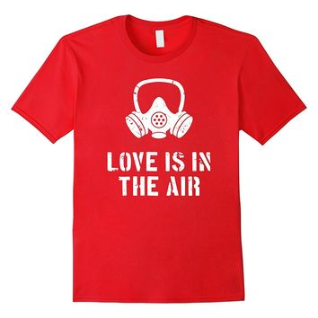 Love Is In The Air Funny Anti-Valentine's Day T-Shirt