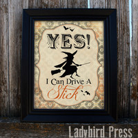 Printable Halloween Decor - Yes, I can Drive a stick! - Witch - PDF - Instant Download