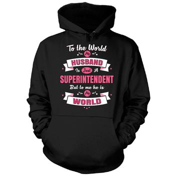 My Husband Is A Superintendent, He Is My World - Hoodie