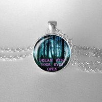 Inspirational Quote Necklace, Dream With Your Eyes Open, Woods, Trees, Saying, Gunmetal, Silver