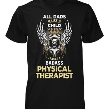I Raised A Badass Physical Therapist. Father's Day Gift - Unisex Tshirt