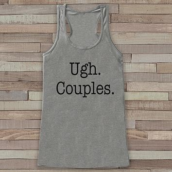 Ugh. Couples - Funny Shirts for Women - Single Life Novelty Tank - Gift for Friends - Workout Tank - Gift for Her - Anti Valentine Shirt