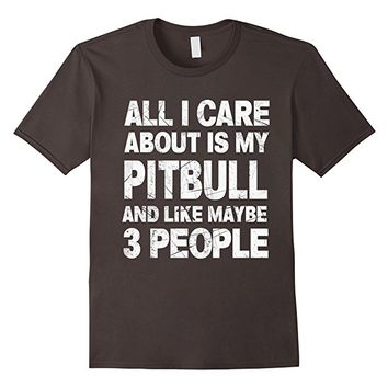 All I Care About Is My Pitbull Funny T-Shirt