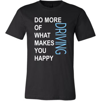 Driving Shirt - Do more of what makes you happy Driving- Hobby Gift