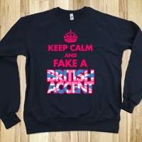 KEEP CALM AND FAKE A BRITISH ACCENT (SWEATSHIRT - PINK)