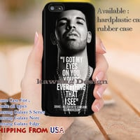 I Got My Eyes on You Drake Quotes iPhone 6s 6 6s+ 5c 5s Cases Samsung Galaxy s5 s6 Edge+ NOTE 5 4 3 #quote dl12