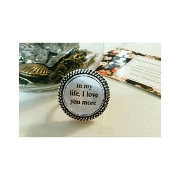 in my life lyric quote ring- Beatles song lyric quote ring- in my life, I love you more